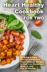 Heart Healthy Cookbook for Two 25 Quick & Easy Prevent and Reverse Heart Disease Recipes to Cook Low Cholesterol Meals in Less than 30 minutes Cover Image