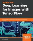 Hands-On Deep Learning for Images with TensorFlow Cover Image