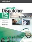 Aircraft Dispatcher Oral Exam Guide: Prepare for the FAA Oral and Practical Exam to Earn Your Aircraft Dispatcher Certificate Cover Image