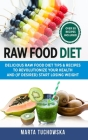 Raw Food Diet: Delicious Raw Food Diet Tips & Recipes to Revolutionize Your Health and (if desired) Start Losing Weight Cover Image