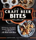 The Craft Beer Bites Cookbook: 100 Recipes for Sliders, Skewers, Mini Desserts, and More--All Made with Beer Cover Image