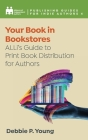 Your Book in Bookstores: ALLi's Guide to Print Book Distribution for Authors Cover Image
