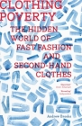 Clothing Poverty: The Hidden World of Fast Fashion and Second-Hand Clothes Cover Image
