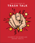 The Little Book of Trashtalk: Celebrity Put-Downs and Instant Insults (Little Book Of...) Cover Image
