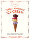 The Artisanal Kitchen: Perfect Homemade Ice Cream: The Best Make-It-Yourself Ice Creams, Sorbets, Sundaes, and Other Desserts Cover Image