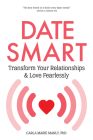 Date Smart: Transform Your Relationships and Love Fearlessly Cover Image