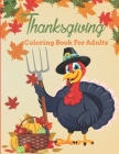 Thanksgiving Coloring Book For Adults: Thanksgiving Coloring Book for Men and Women - Fun and Relaxing Design Thanksgiving Coloring Book for Adults Me Cover Image