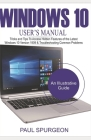 Windows 10 USER'S Manual: Tricks and Tips to Access Hidden Features of the Latest Windows 10 Version 1909 & Troubleshooting Common Problems Cover Image
