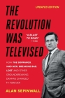 The Revolution Was Televised: The Cops, Crooks, Slingers, and Slayers Who Changed TV Drama Forever Cover Image
