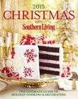 Christmas with Southern Living: The Ultimate Guide to Holiday Cooking & Decorating Cover Image