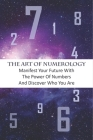 The Art Of Numerology_ Manifest Your Future With The Power Of Numbers And Discover Who You Are: Destiny Number Compatibility Calculator Cover Image