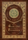 How to Grow Old and a Guide to Friendship (Royal Collector's Edition) (Case Laminate Hardcover with Jacket) Cover Image