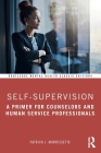 Self-Supervision: A Primer for Counselors and Human Service Professionals (Routledge Mental Health Classic Editions) Cover Image