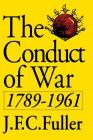The Conduct Of War, 1789-1961: A Study Of The Impact Of The French, Industrial, And Russian Revolutions On War And Its Conduct Cover Image