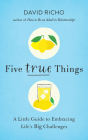 Five True Things: A Little Guide to Embracing Life's Big Challenges Cover Image