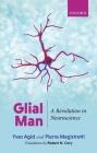 Glial Man: A Revolution in Neuroscience Cover Image