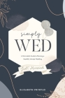 Simply Wed: A Minimalist's Guide to Planning a Heartfelt, Intimate Wedding. Cover Image