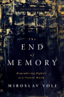 The End of Memory: Remembering Rightly in a Violent World Cover Image