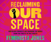 Reclaiming Our Space: How Black Feminists Are Changing the World from the Tweets to the Streets Cover Image