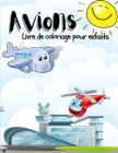 Les Avions: Un livre de coloriage sur les avions pour les enfants, les garçons et les filles. Des pages uniques sur les avions pou Cover Image