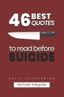 46 Quotes to Read before Suicide (fully illustrated): What you Need to know about Suicide Cover Image