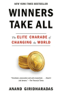Winners Take All: The Elite Charade of Changing the World Cover Image