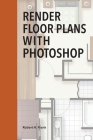 Render Floor Plans with Photoshop Cover Image