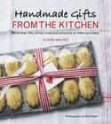 Handmade Gifts from the Kitchen: More Than 100 Culinary Inspired Presents to Make and Bake Cover Image