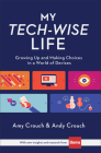 My Tech-Wise Life: Growing Up and Making Choices in a World of Devices Cover Image