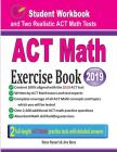 ACT Math Exercise Book: Student Workbook and Two Realistic ACT Math Tests Cover Image