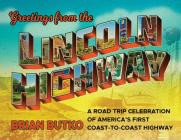 Greetings from the Lincoln Highway: A Road Trip Celebration of America's First Coast-To-Coast Highway Cover Image