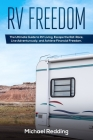 RV Freedom: The Ultimate Guide to RV Living. Escape the Rat-Race, Live Adventurously, and Achieve Financial Freedom. Cover Image