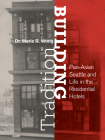 Building Tradition: Pan-Asian Seattle and Life in the Residential Hotels Cover Image