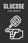 Glucose Log Book: Ultimate Diabetes Log Books / Blood Sugar And Glucose Log For Men And Women. Best Free Diabetes Log Book Or Glucose Di Cover Image