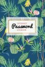 Internet Password Logbook: Keep Your Passwords Organized in Style Password Logbook, Password Keeper, Online Organizer Cactus Design Cover Image