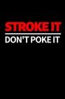 Stroke It Don't Poke It: Funny Billiards Notebook/Journal (6