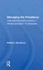 Managing the Presidency: The Eisenhower Legacy--From Kennedy to Reagan Cover Image