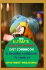 The Ultimate Healthy Parrot Diet Cookbook Cover Image