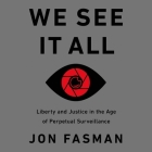 We See It All Lib/E: Liberty and Justice in an Age of Perpetual Surveillance Cover Image
