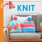 How to Knit: With 100 Techniques and 20 Easy Projects Cover Image