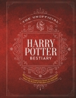 The Unofficial Harry Potter Bestiary: MuggleNet's Complete Guide to the Fantastic Creatures of the Wizarding World (The Unofficial Harry Potter Reference Library) Cover Image