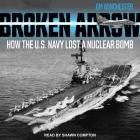 Broken Arrow Lib/E: How the U.S. Navy Lost a Nuclear Bomb Cover Image