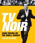 TV Noir: Dark Drama on the Small Screen Cover Image