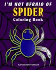I'm Not Afraid Of SPIDER Coloring Book: animal coloring books Cover Image