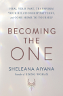 Becoming the One: Heal Your Past, Transform Your Relationship Patterns, and Come Home to Yourself Cover Image