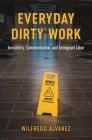 Everyday Dirty Work: Invisibility, Communication, and Immigrant Labor (Global Latin/o Americas) Cover Image
