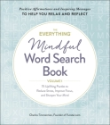 The Everything Mindful Word Search Book, Volume 1: 75 Uplifting Puzzles to Reduce Stress, Improve Focus, and Sharpen Your Mind (Everything® #1) Cover Image