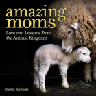 Amazing Moms: Love and Lessons From the Animal Kingdom Cover Image