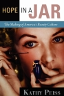 Hope in a Jar: The Making of America's Beauty Culture Cover Image