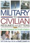 Military-To-Civilian Resumes and Letters: How to Best Communicate Your Strengths to Employers Cover Image